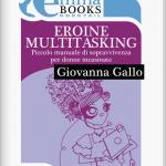 Le eroine multitasking di Giovanna Gallo (del Cuore)